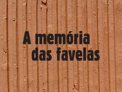 A memória das favelas